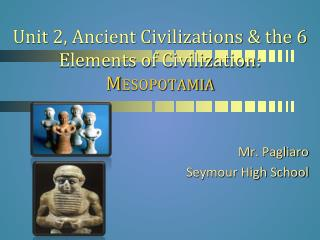 Unit 2, Ancient Civilizations & the 6 Elements of Civilization:  Mesopotamia