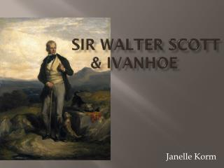 SIR WALTER SCOTT  & IVANHOE