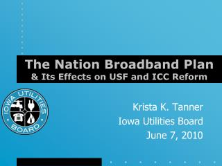 The Nation Broadband Plan  & Its  E ffects on USF and ICC Reform