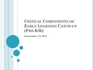 Critical Components of Early Learning Catch-up (Pre-K/K)