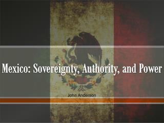 Mexico: Sovereignty, Authority, and Power