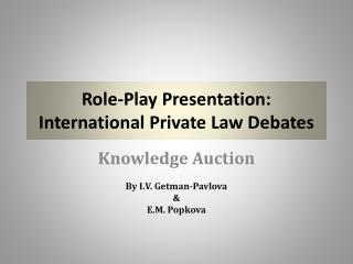 Role-Play Presentation: International Private Law Debates