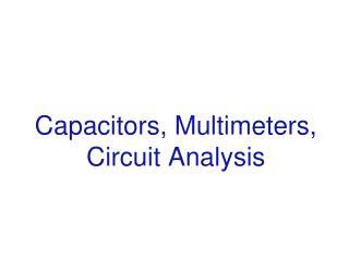 Capacitors, Multimeters, Circuit Analysis