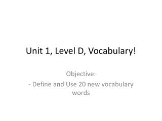 Unit 1 , Level D, Vocabulary!