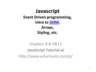 Javascript Event Driven programming,  Intro to  DOM ,  Arrays,  Styling, etc.