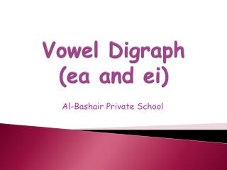 Vowel Digraph  (ea and  ei )