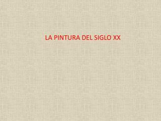 LA PINTURA DEL SIGLO XX