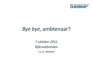 Bye bye,  ambtenaar?