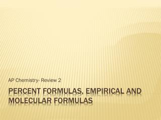 Percent Formulas, Empirical and Molecular Formulas