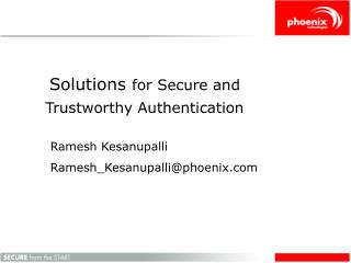 Solutions for Secure and Trustworthy Authentication