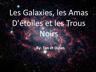 Les Galaxies, les Amas D'étoiles et les  Trous Noirs