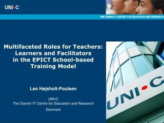 Multifaceted Roles for Teachers: Learners and Facilitators  in the EPICT School-based Training Model     Leo H jsholt-Po