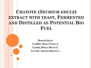 Chayote ( Sechium edule ) extract with yeast, Fermented and Distilled as Potential Bio Fuel