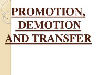 PROMOTION,  DEMOTION AND TRANSFER