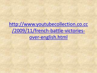 youtubecollection.co/2009/11/french-battle-victories-over-english.html