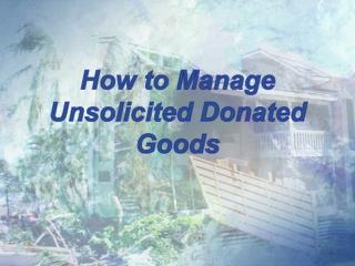 How to Manage Unsolicited  Donated Goods