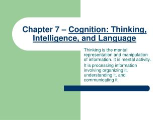 Chapter 7 –  Cognition:  Thinking ,  Intelligence, and Language