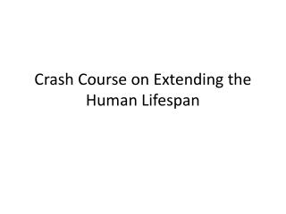 Crash Course on Extending the Human Lifespan