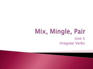 Mix, Mingle, Pair