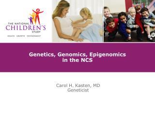 Genetics, Genomics, Epigenomics  in the NCS