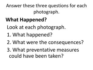 Answer  t hese  three q uestions for each photograph.