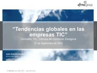 """""""Tendencias globales en las empresas TIC"""" Comisión TIC, Cámara de Comercio Zaragoza"""