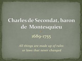 Charles de  Secondat , baron de  Montesquieu