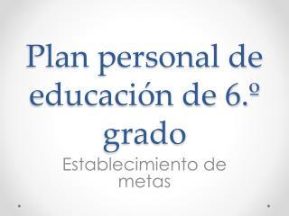 Plan personal de educación de 6.º grado