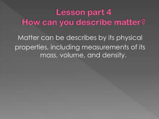 Lesson part 4  How  can you describe matter ?