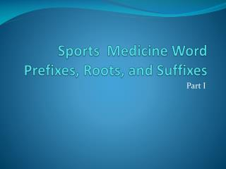 Sports  Medicine Word Prefixes, Roots, and Suffixes
