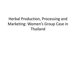 Herbal Production, Processing and Marketing: Women's Group Case in Thailand