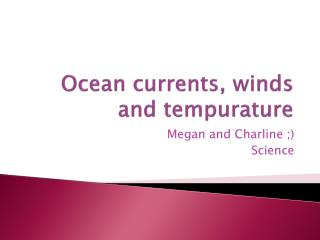 Ocean currents, winds and  tempurature