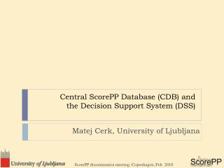 Central ScorePP Database (CDB) and the Decision Support System (DSS)