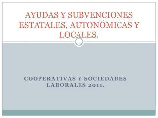 AYUDAS Y SUBVENCIONES ESTATALES, AUTONÓMICAS Y LOCALES.
