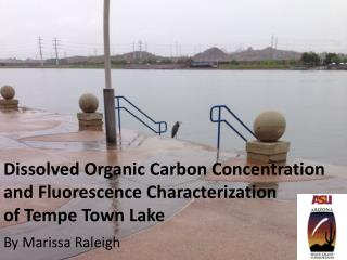 Dissolved Organic Carbon Concentration and Fluorescence Characterization  of  Tempe Town Lake
