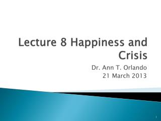 Lecture 8 Happiness and Crisis