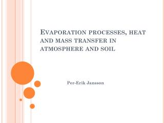 Evaporation processes, heat and mass transfer in atmosphere and soil