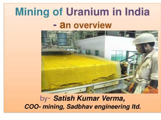 Mining  of Uranium in India -  a n overview  by -  Satish Kumar  Verma ,