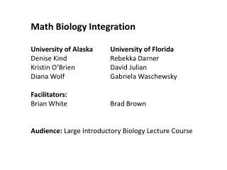 Math Biology Integration University of Alaska University of Florida Denise KindRebekka Darner