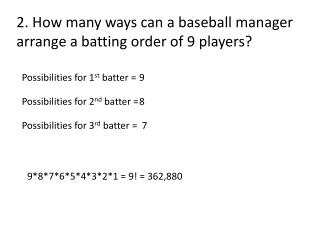 2. How many ways can a baseball manager arrange a batting order of 9 players?