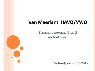 Van Maerlant  HAVO/VWO  Evaluatie leerjaar 1 en 2 en toekomst