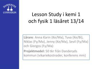 Lesson Study  i kemi 1 och fysik 1 l�s�ret 13/14