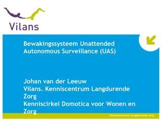 Bewakingssysteem  Unattended Autonomous  Surveillance (UAS)  Johan van der Leeuw