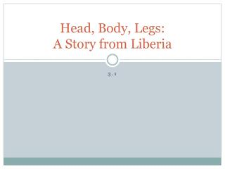 Head, Body, Legs:  A Story from Liberia