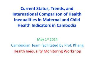 May 1 st 2014 Cambodian Team facilitated by Prof.  Khang Health Inequality Monitoring Workshop