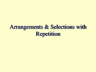 Arrangements  Selections with Repetition