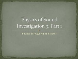 Physics of Sound Investigation 3, Part 1
