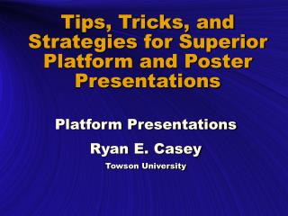 Tips, Tricks, and Strategies for Superior Platform and Poster Presentations