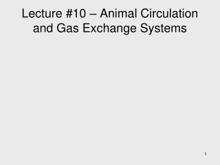 Lecture #10 – Animal Circulation and Gas Exchange Systems