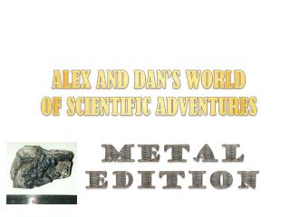 ALEX AND DAN'S WORLD OF SCIENTIFIC ADVENTURES